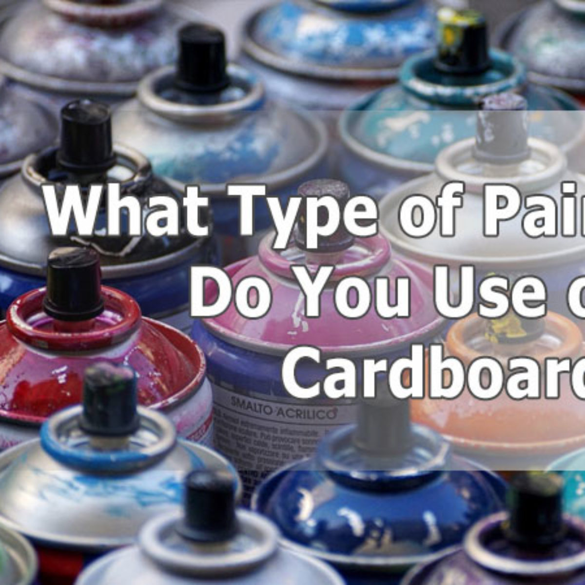 What Type Of Paint Do You Use On Cardboard
